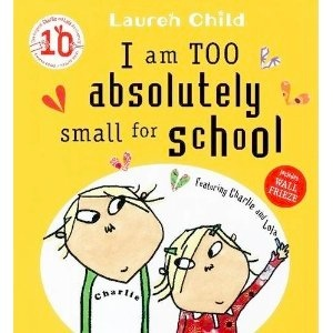 I am Too Absolutely Small for School (Charlie and Lola) [Paperback]