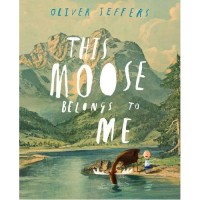 Oliver Jeffers – This Moose Belongs to Me