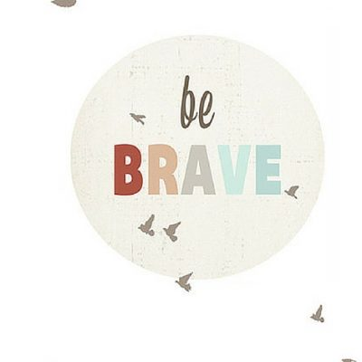 Be Brave Digital Print