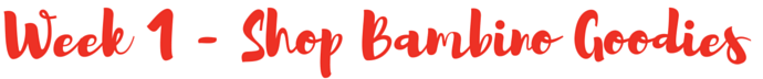 Week 1 - Shop Bambino Goodies
